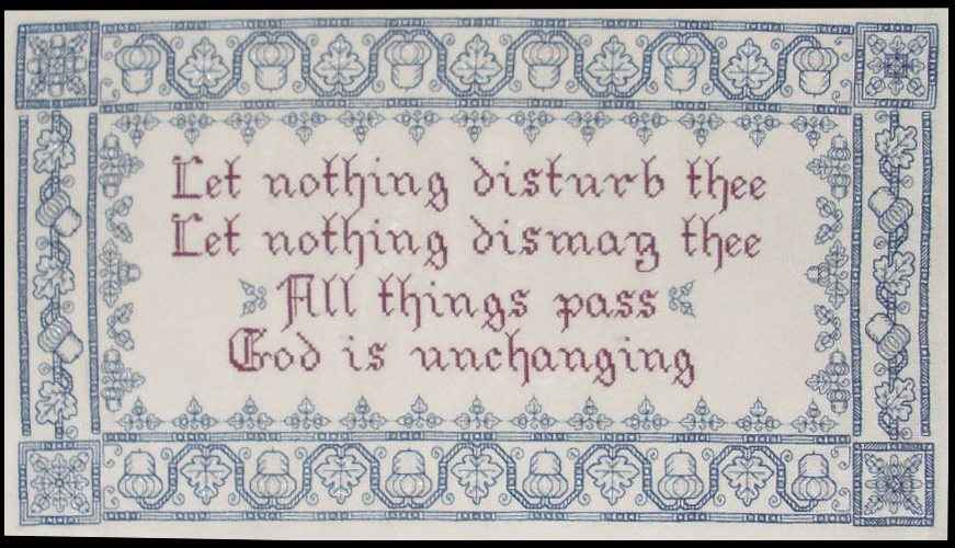 """A blackwork pattern for a sampler that says """"Let nothing disturb thee. Let nothing dismay thee. All things pass. God is unchanging."""""""